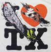 I LOVE TX  / TEXAS CHAINSAW MASSACRE / 悪魔のいけにえ