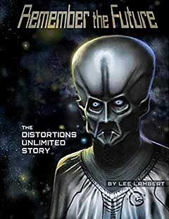 REMENBER THE FUTURE: THE DISTORTIONS UNLIMITED STORY