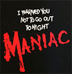 MANIAC / マニアック / I WARNED YOU NOT TO GO OUT TONIGHT (ロゴ)
